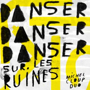 MICHEL CLOUP DUO « Danser Danser Danser sur les Ruines »
