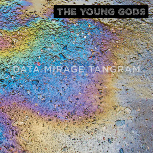 THE YOUNG GODS « Data Mirage Tangram »