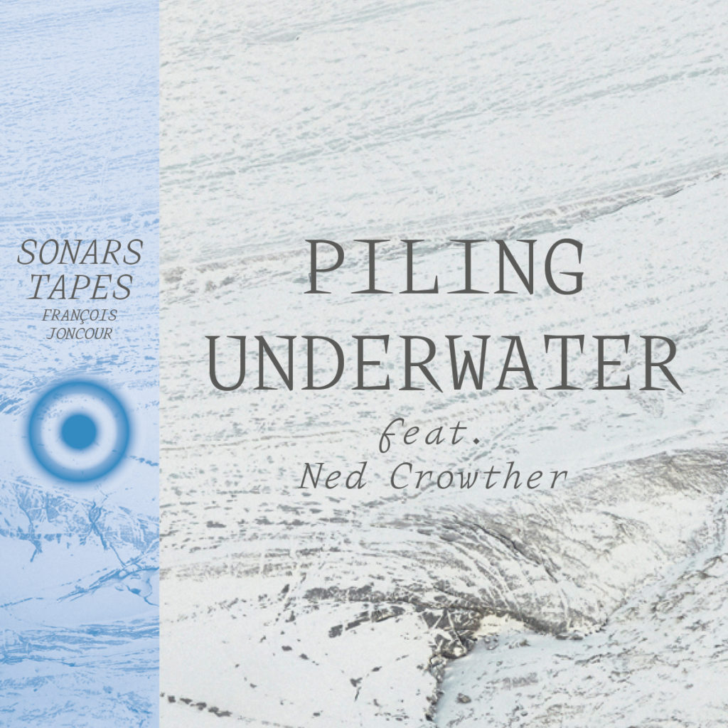 FRANÇOIS JONCOUR – SONARS TAPES « Piling Underwater » (feat. Ned Crowther) single