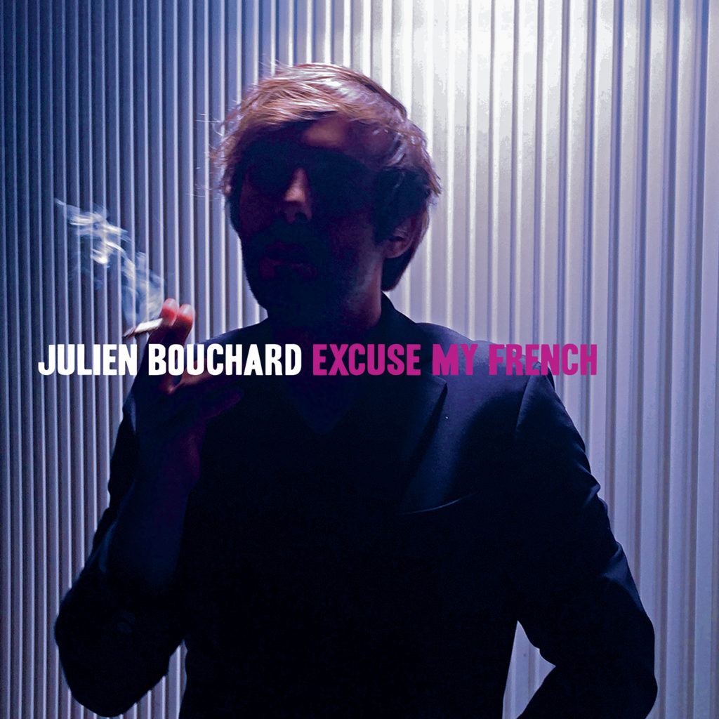 JULIEN BOUCHARD « Excuse My French »